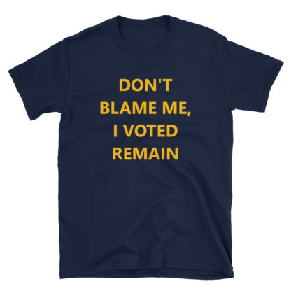 Anti-Brexit Don't Blame Me I Voted Remain Unisex T-Shirt 1