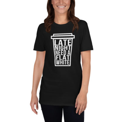 Coffee Lover Late Night, Need a Flat White Unisex T-Shirt 2